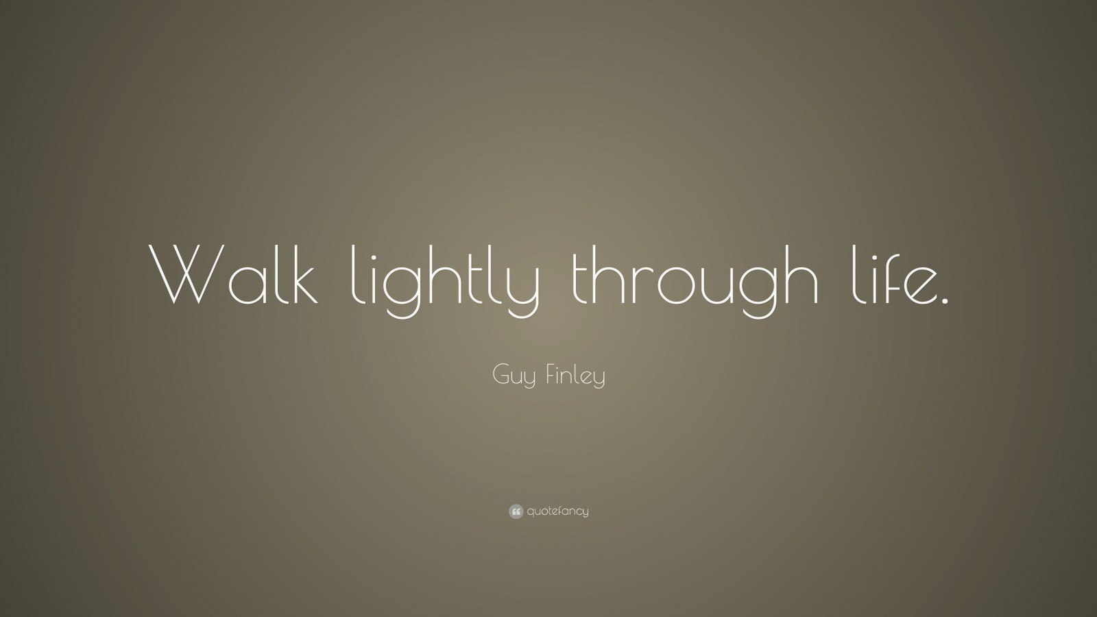5020095-Guy-Finley-Quote-Walk-lightly-through-life